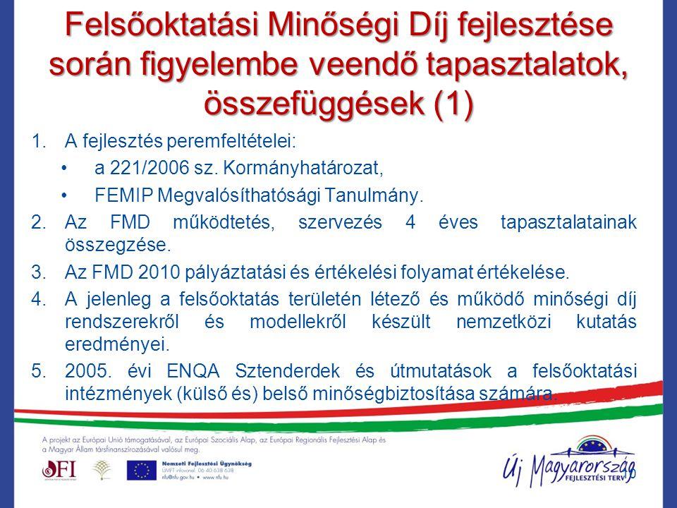 Felsőoktatási Minőségi Díj fejlesztése során figyelembe veendő tapasztalatok, összefüggések (1) 1.A fejlesztés peremfeltételei: a 221/2006 sz. Kormány