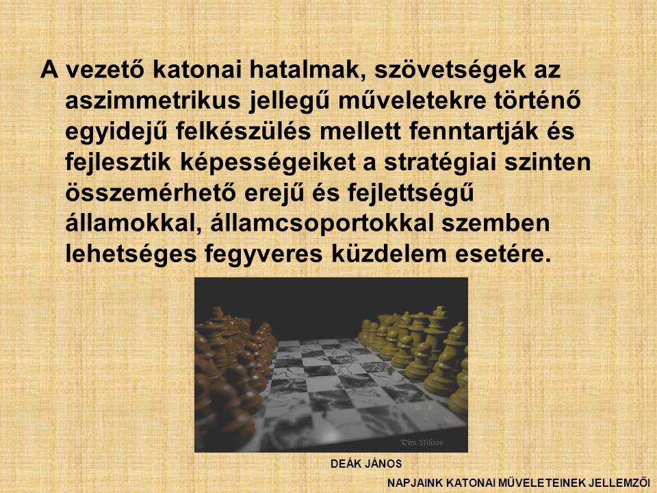 A vezető katonai hatalmak, szövetségek az aszimmetrikus jellegű műveletekre történő egyidejű felkészülés mellett fenntartják és fejlesztik képességeik