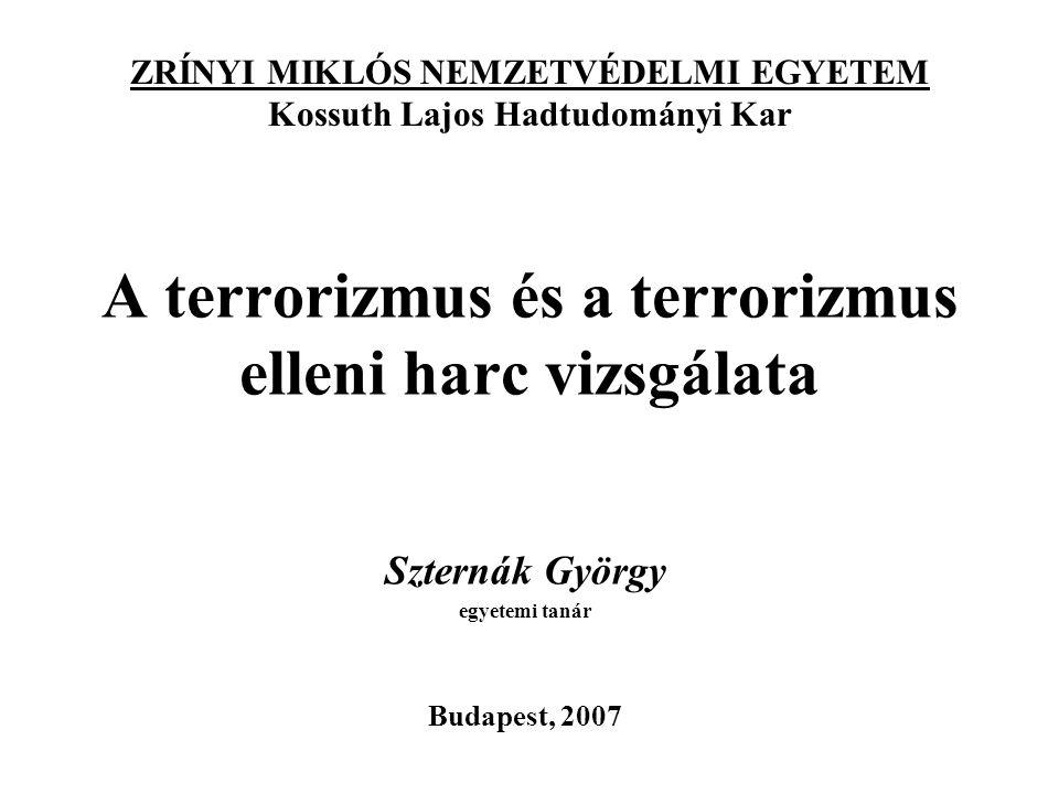 A terrorizmus és a terrorizmus elleni harc vizsgálata Szternák György egyetemi tanár Budapest, 2007 ZRÍNYI MIKLÓS NEMZETVÉDELMI EGYETEM Kossuth Lajos