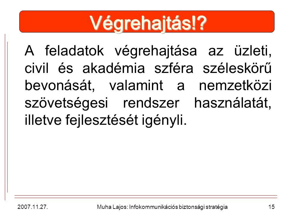 2007.11.27. Muha Lajos: Infokommunikációs biztonsági stratégia15 Végrehajtás!.