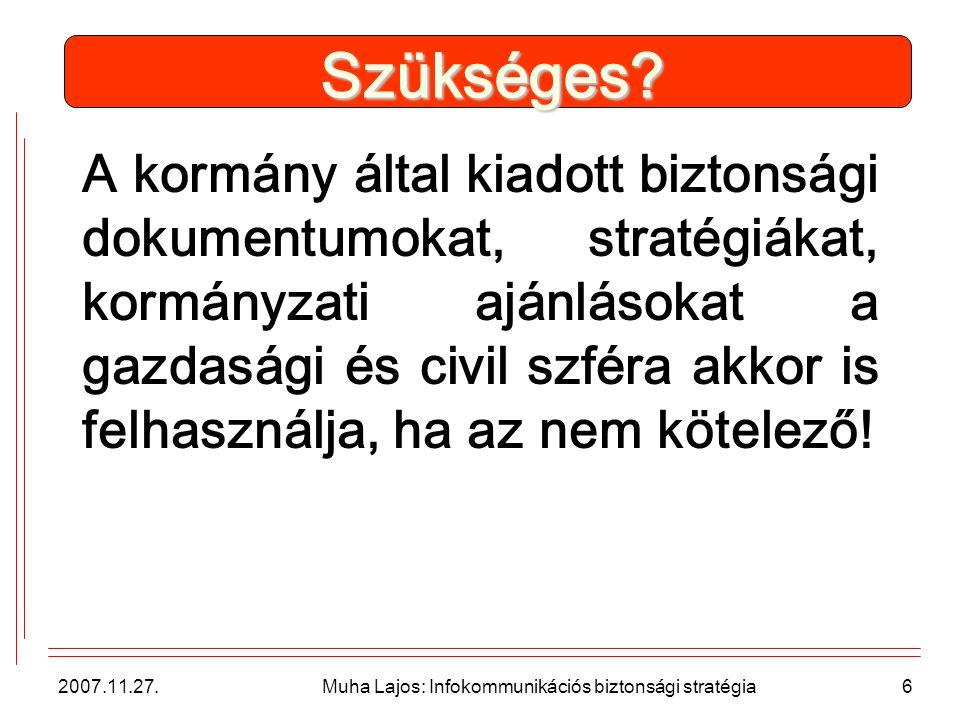 2007.11.27. Muha Lajos: Infokommunikációs biztonsági stratégia6 Szükséges.