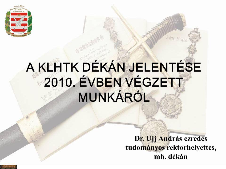 A KLHTK DÉKÁN JELENTÉSE 2010.ÉVBEN VÉGZETT MUNKÁRÓL Dr.