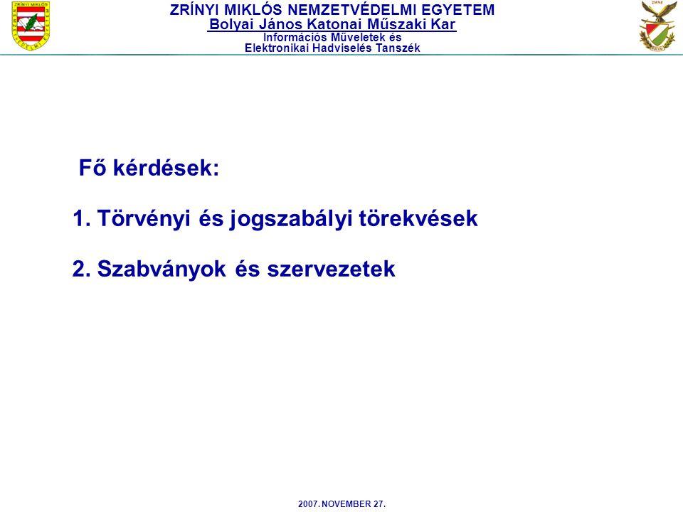 2007. NOVEMBER 27. Fő kérdések: 1. Törvényi és jogszabályi törekvések 2. Szabványok és szervezetek ZRÍNYI MIKLÓS NEMZETVÉDELMI EGYETEM Bolyai János Ka