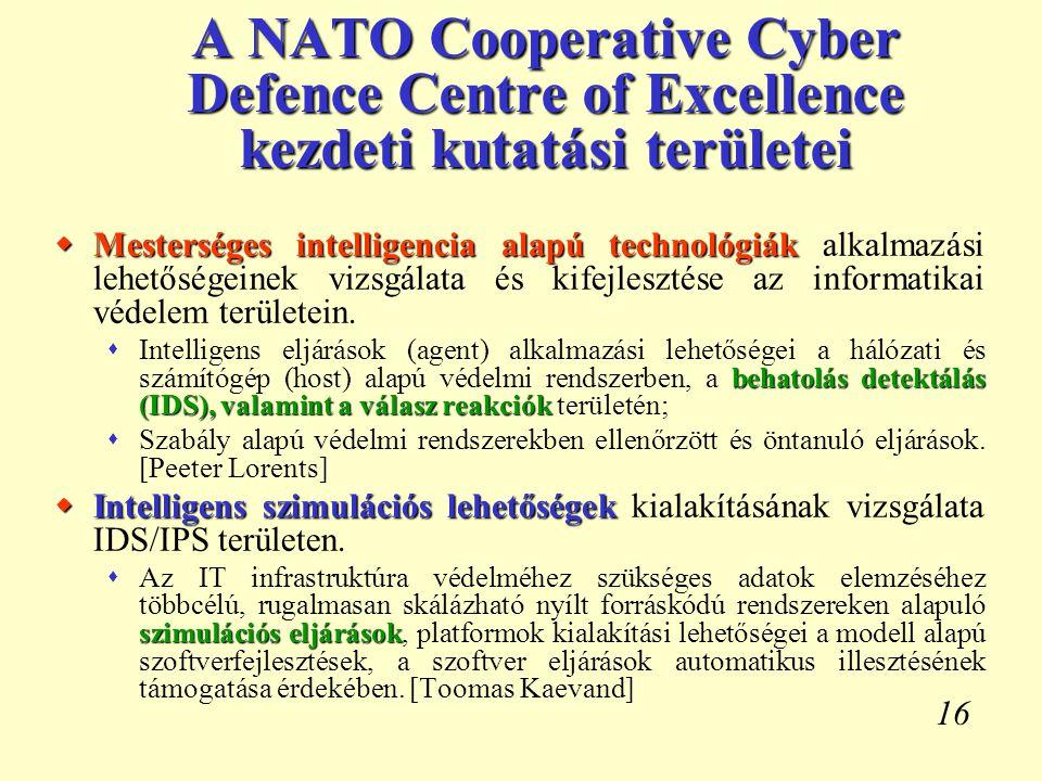 16 A NATO Cooperative Cyber Defence Centre of Excellence kezdeti kutatási területei  Mesterséges intelligencia alapú technológiák  Mesterséges intel