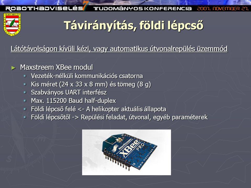 Távirányítás, földi lépcső Látótávolságon kívüli kézi, vagy automatikus útvonalrepülés üzemmód ► Maxstreem XBee modul  Vezeték-nélküli kommunikációs csatorna  Kis méret (24 x 33 x 8 mm) és tömeg (8 g)  Szabványos UART interfész  Max.
