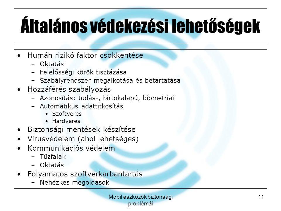 Mobil eszközök biztonsági problémái 11 Általános védekezési lehetőségek Humán rizikó faktor csökkentése –Oktatás –Felelősségi körök tisztázása –Szabál