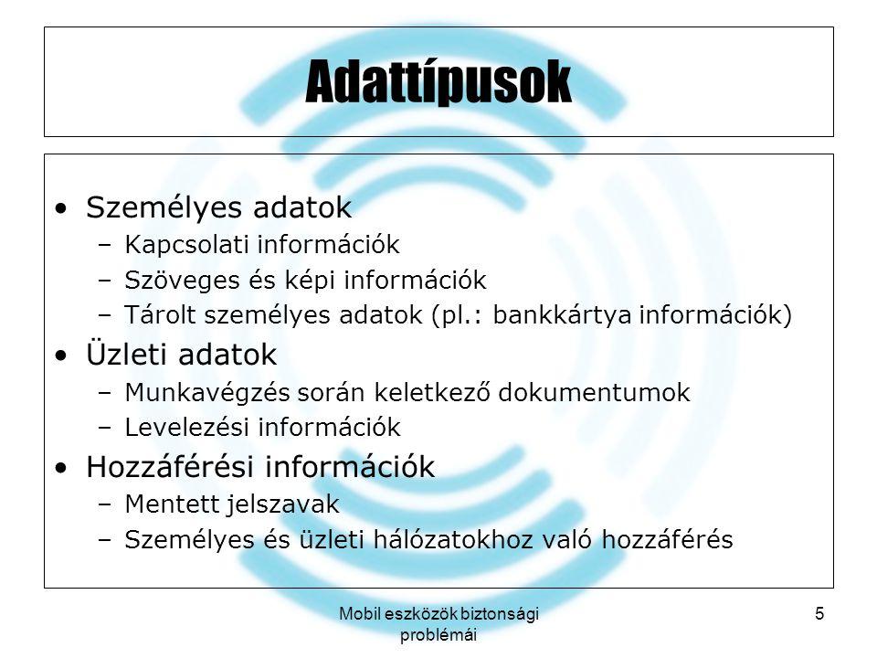 Mobil eszközök biztonsági problémái 5 Adattípusok Személyes adatok –Kapcsolati információk –Szöveges és képi információk –Tárolt személyes adatok (pl.