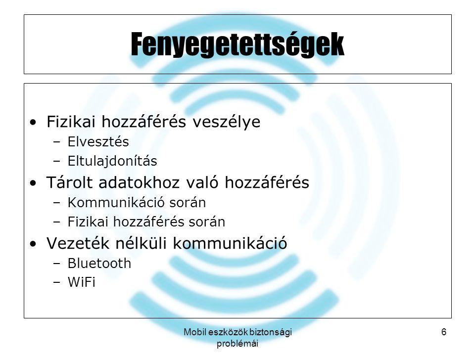 Mobil eszközök biztonsági problémái 6 Fenyegetettségek Fizikai hozzáférés veszélye –Elvesztés –Eltulajdonítás Tárolt adatokhoz való hozzáférés –Kommun