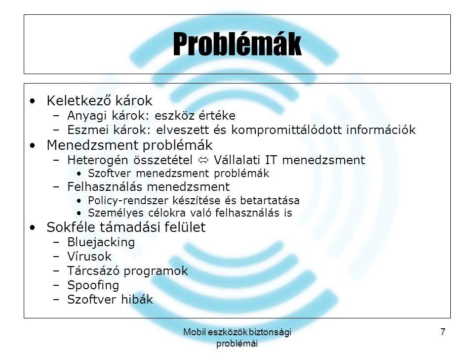 Mobil eszközök biztonsági problémái 8 Támadási példák - Bluetooth Bluesnarfing: teljes információ-hozzáférés, hívások átirányítása –2003-2004 között –SW frissítéssel megoldották, BT rejtett üzemmódban nem lehetséges Bluebugging: BT utasítások végrehajtása a felhasználó tudta nélkül.