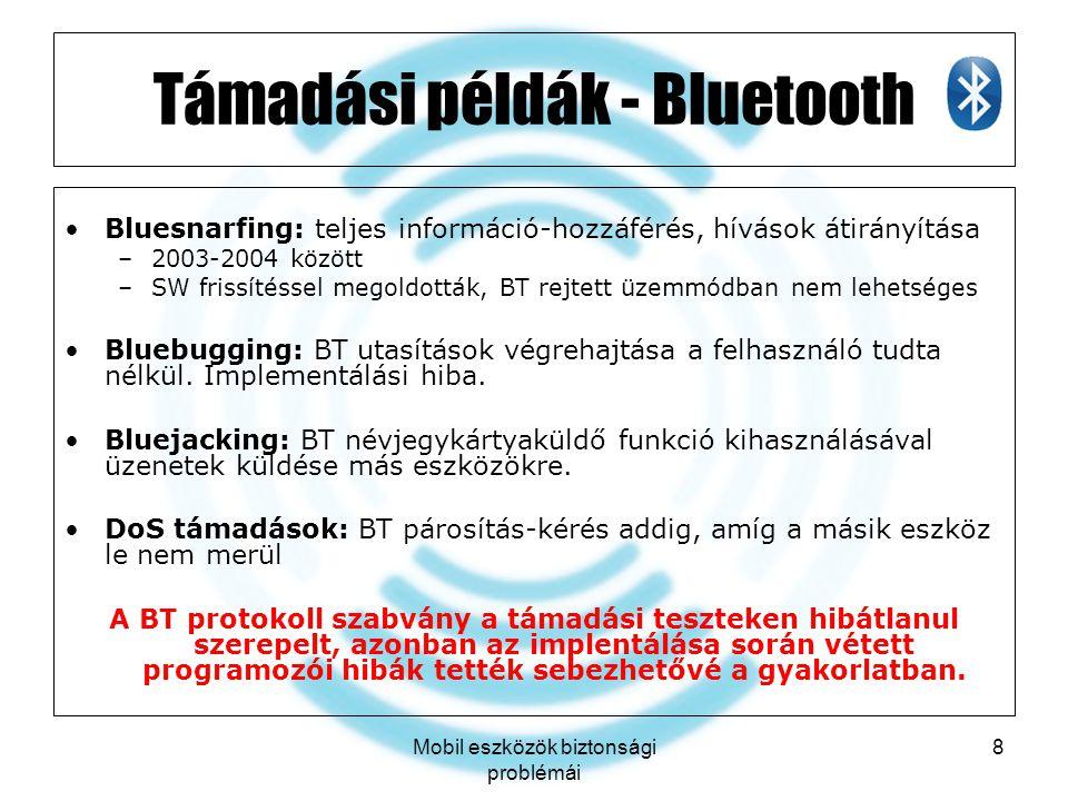 Mobil eszközök biztonsági problémái 8 Támadási példák - Bluetooth Bluesnarfing: teljes információ-hozzáférés, hívások átirányítása –2003-2004 között –