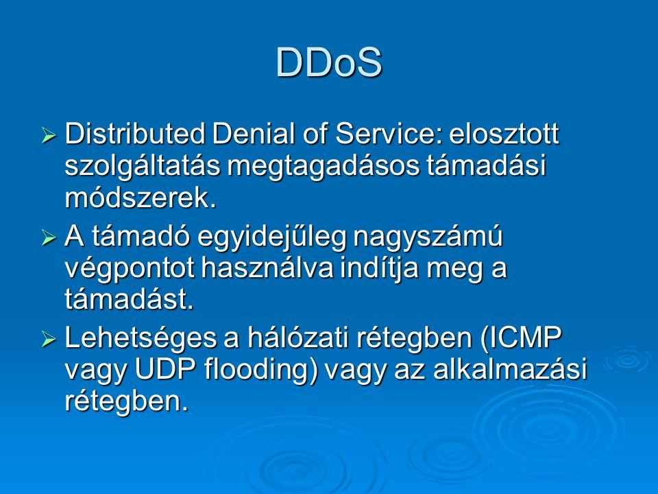 DDoS  Distributed Denial of Service: elosztott szolgáltatás megtagadásos támadási módszerek.  A támadó egyidejűleg nagyszámú végpontot használva ind