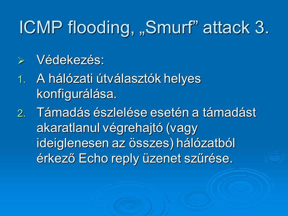 """ICMP flooding, """"Smurf"""" attack 3.  Védekezés: 1. A hálózati útválasztók helyes konfigurálása. 2. Támadás észlelése esetén a támadást akaratlanul végre"""