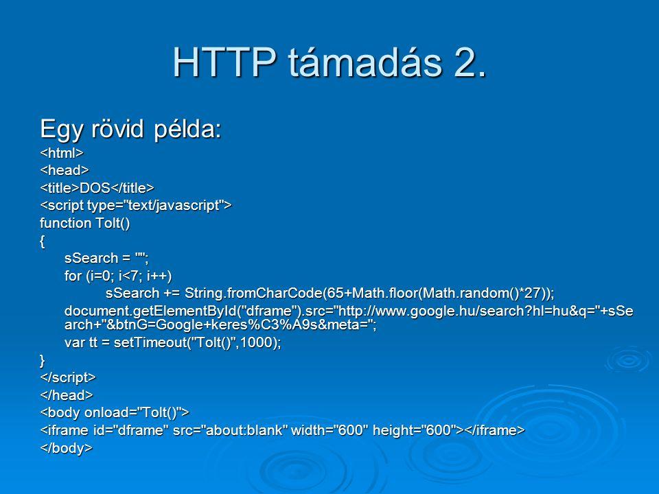 HTTP támadás 2. Egy rövid példa: <html><head><title>DOS</title> function Tolt() { sSearch =