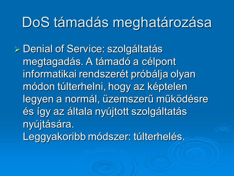 DoS támadás meghatározása  Denial of Service: szolgáltatás megtagadás. A támadó a célpont informatikai rendszerét próbálja olyan módon túlterhelni, h