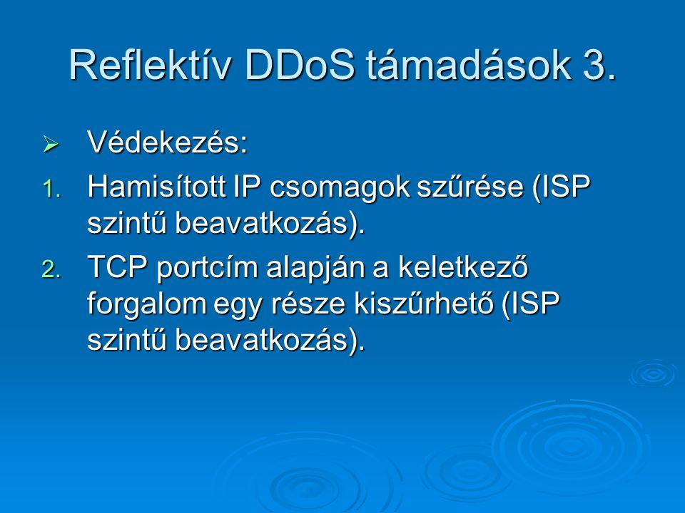 Reflektív DDoS támadások 3.  Védekezés: 1. Hamisított IP csomagok szűrése (ISP szintű beavatkozás). 2. TCP portcím alapján a keletkező forgalom egy r