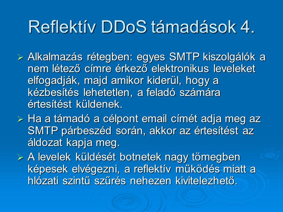 Reflektív DDoS támadások 4.  Alkalmazás rétegben: egyes SMTP kiszolgálók a nem létező címre érkező elektronikus leveleket elfogadják, majd amikor kid