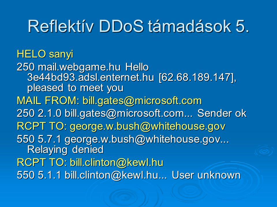 Reflektív DDoS támadások 5. HELO sanyi 250 mail.webgame.hu Hello 3e44bd93.adsl.enternet.hu [62.68.189.147], pleased to meet you MAIL FROM: bill.gates@