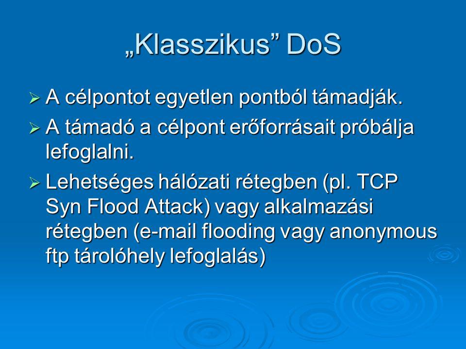 TCP Syn Flood Attack  Az IP hálózatok - így az Internet is - legnépszerűbb szolgáltatásai (SMTP, HTTP, FTP) TCP kapcsolatot alkalmaznak.
