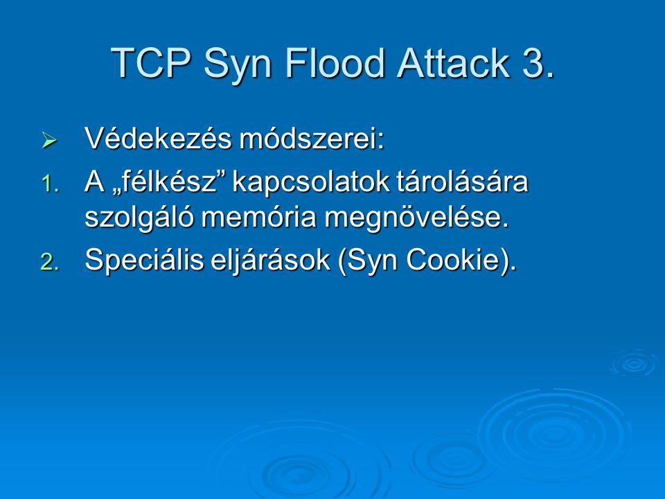 """TCP Syn Flood Attack 3.  Védekezés módszerei: 1. A """"félkész"""" kapcsolatok tárolására szolgáló memória megnövelése. 2. Speciális eljárások (Syn Cookie)"""