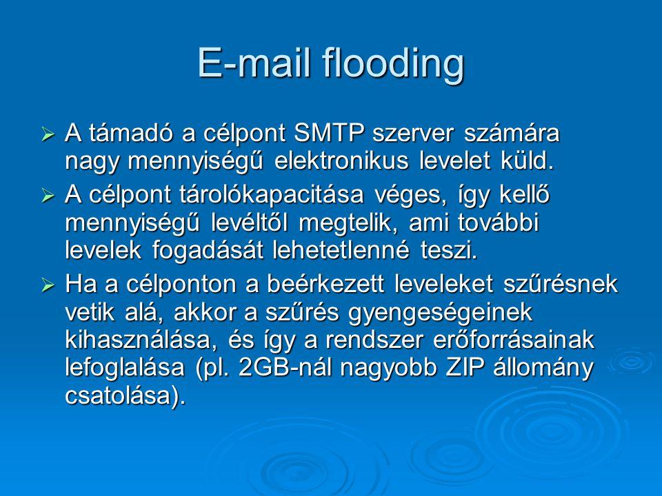 E-mail flooding  A támadó a célpont SMTP szerver számára nagy mennyiségű elektronikus levelet küld.  A célpont tárolókapacitása véges, így kellő men