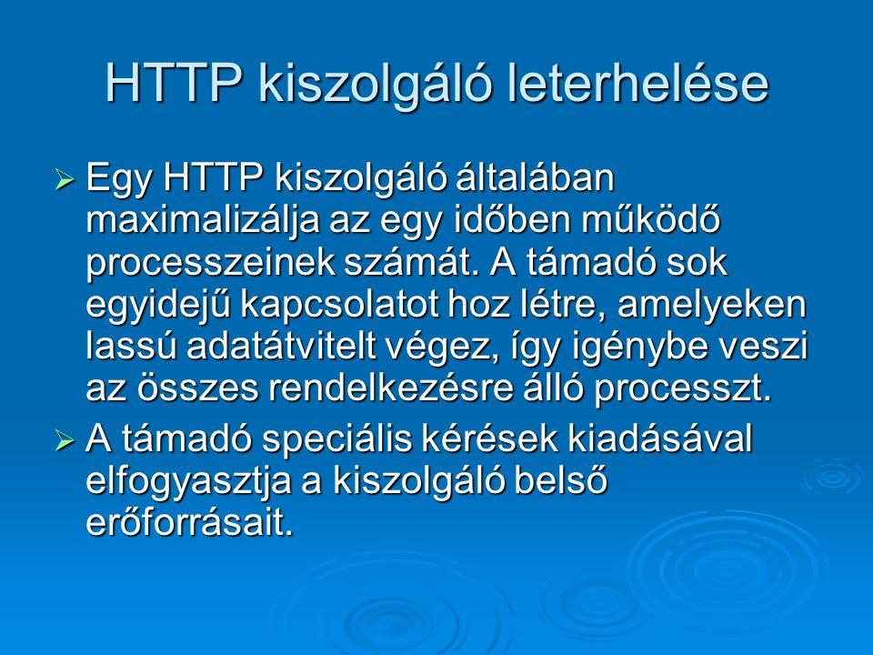 HTTP kiszolgáló leterhelése  Egy HTTP kiszolgáló általában maximalizálja az egy időben működő processzeinek számát. A támadó sok egyidejű kapcsolatot
