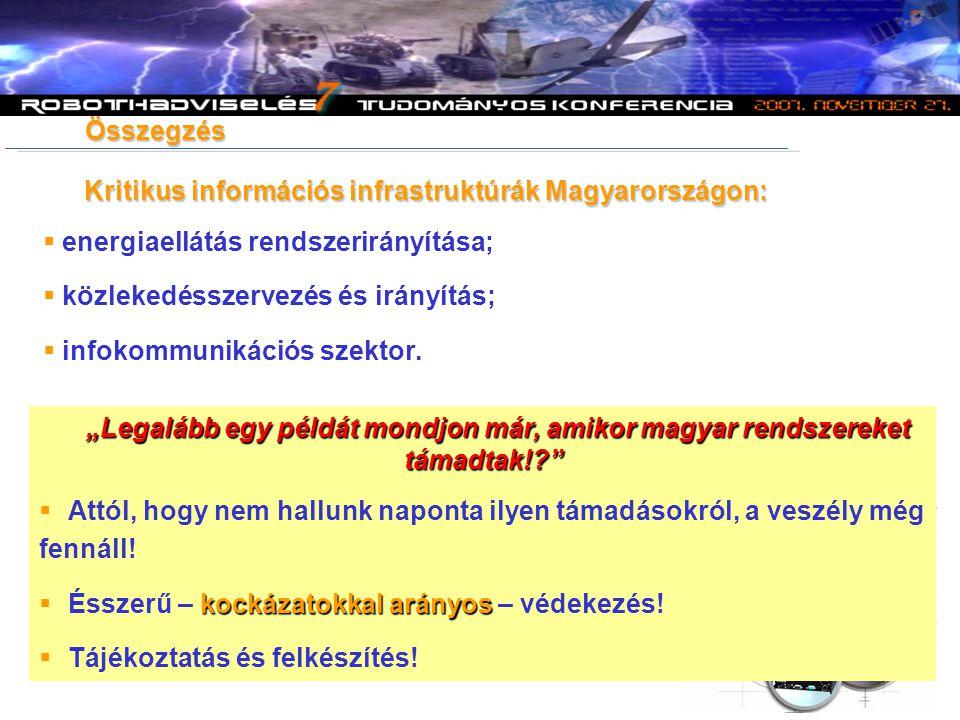 Összegzés Kritikus információs infrastruktúrák Magyarországon:  energiaellátás rendszerirányítása;  közlekedésszervezés és irányítás;  infokommunik