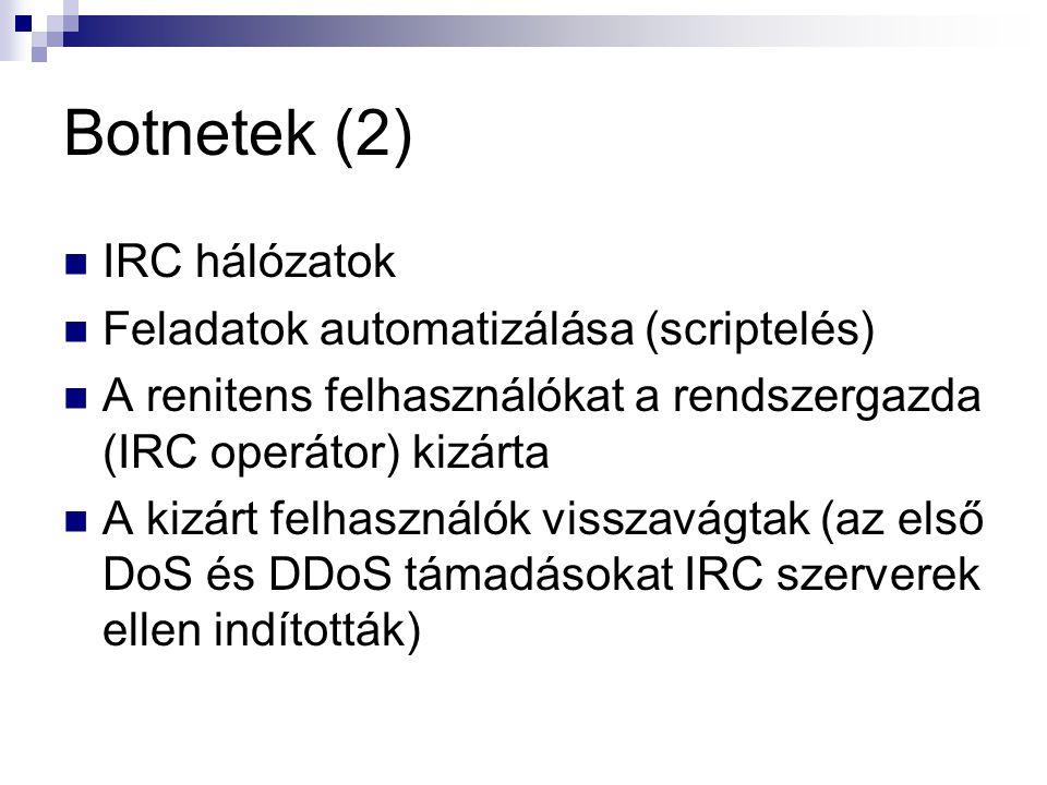 Botnetek (2) IRC hálózatok Feladatok automatizálása (scriptelés) A renitens felhasználókat a rendszergazda (IRC operátor) kizárta A kizárt felhasználók visszavágtak (az első DoS és DDoS támadásokat IRC szerverek ellen indították)