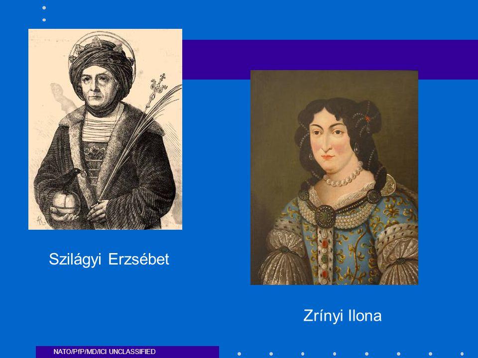 NATO/PfP/MD/ICI UNCLASSIFIED Szilágyi Erzsébet Zrínyi Ilona