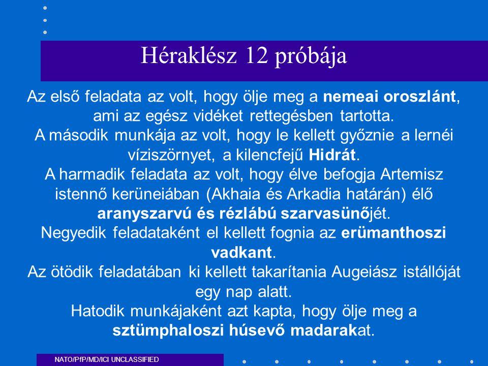 NATO/PfP/MD/ICI UNCLASSIFIED A hetedik próbája a vad krétai bika megszelídítése volt, ami Minósz királytól szökött meg.