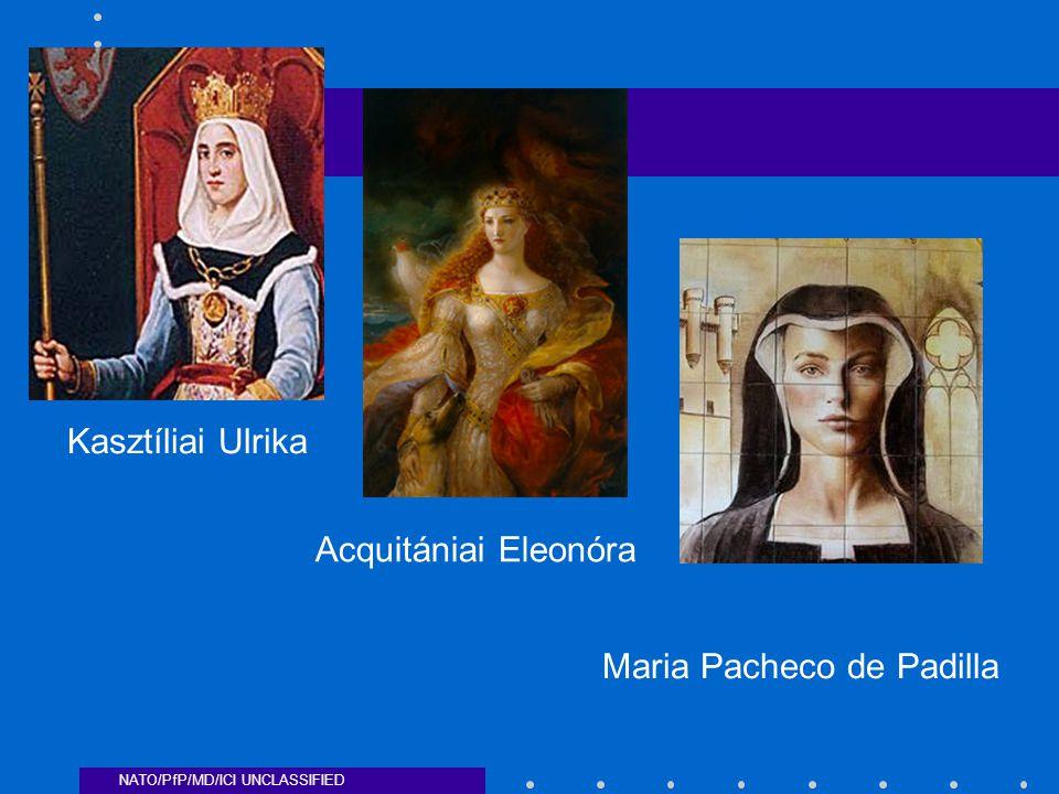 NATO/PfP/MD/ICI UNCLASSIFIED Kasztíliai Ulrika Acquitániai Eleonóra Maria Pacheco de Padilla