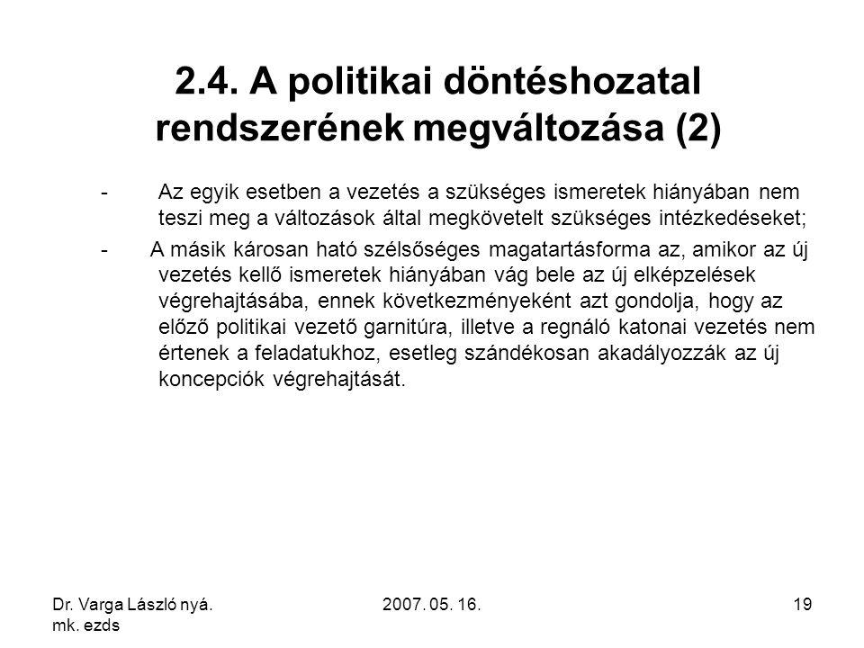 Dr. Varga László nyá. mk. ezds 2007. 05. 16.19 2.4. A politikai döntéshozatal rendszerének megváltozása (2) -Az egyik esetben a vezetés a szükséges is