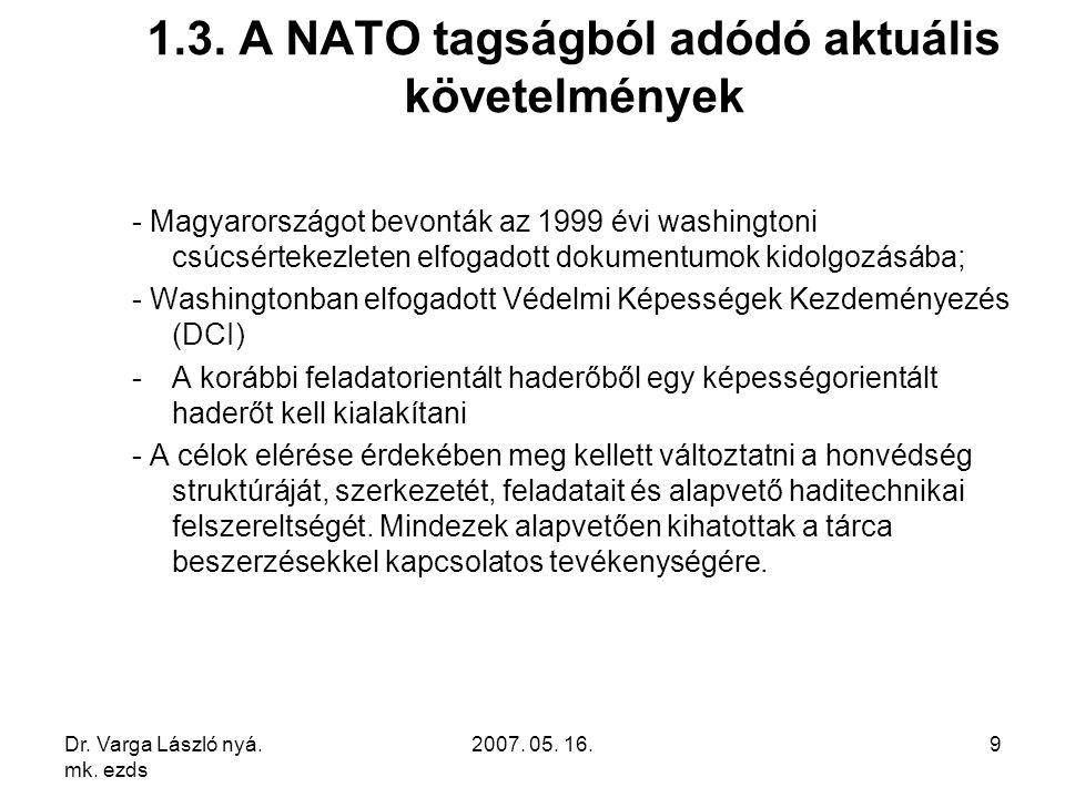 Dr. Varga László nyá. mk. ezds 2007. 05. 16.9 1.3. A NATO tagságból adódó aktuális követelmények - Magyarországot bevonták az 1999 évi washingtoni csú