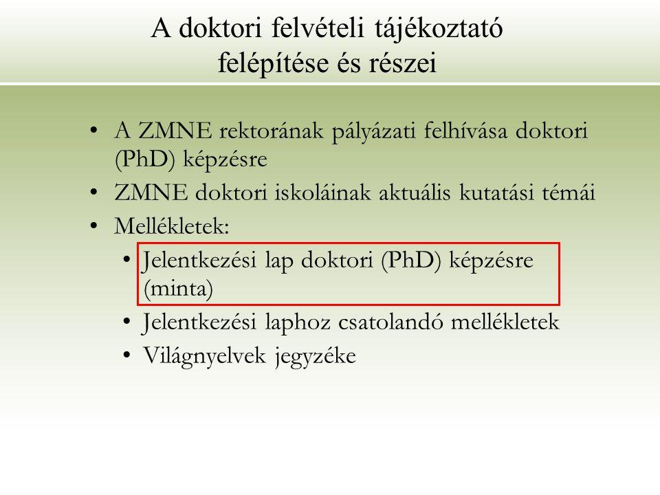 A doktori felvételi tájékoztató felépítése és részei A ZMNE rektorának pályázati felhívása doktori (PhD) képzésre ZMNE doktori iskoláinak aktuális kut