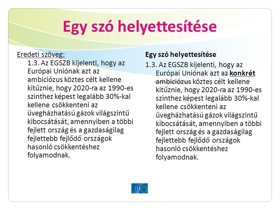 Egy szó helyettesítése Eredeti szöveg: 1.3. Az EGSZB kijelenti, hogy az Európai Uniónak azt az ambiciózus köztes célt kellene kitűznie, hogy 2020-ra a