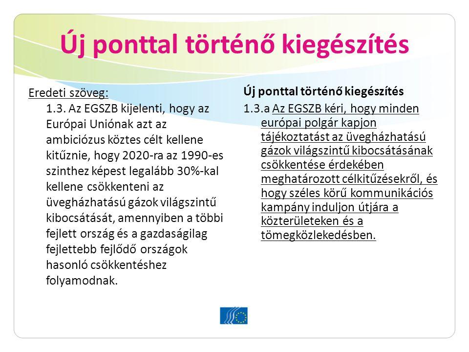 Új ponttal történő kiegészítés Eredeti szöveg: 1.3. Az EGSZB kijelenti, hogy az Európai Uniónak azt az ambiciózus köztes célt kellene kitűznie, hogy 2