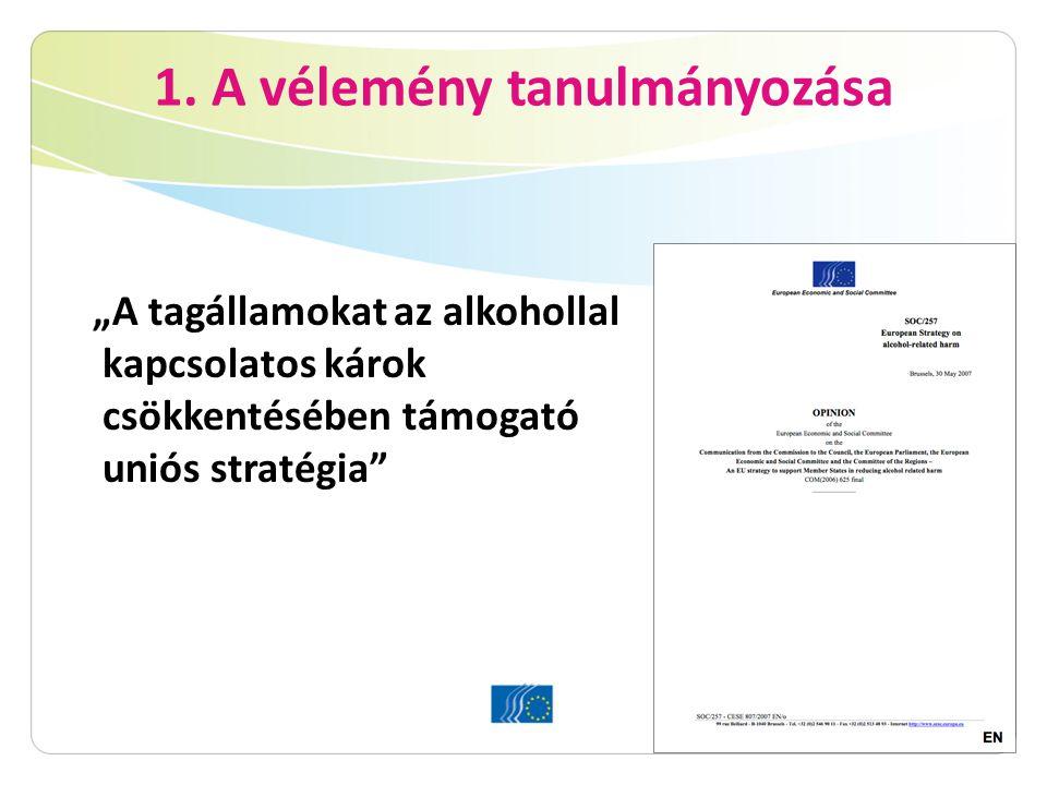 """1. A vélemény tanulmányozása """"A tagállamokat az alkohollal kapcsolatos károk csökkentésében támogató uniós stratégia"""""""