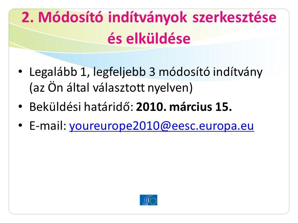 2. Módosító indítványok szerkesztése és elküldése Legalább 1, legfeljebb 3 módosító indítvány (az Ön által választott nyelven) Beküldési határidő: 201