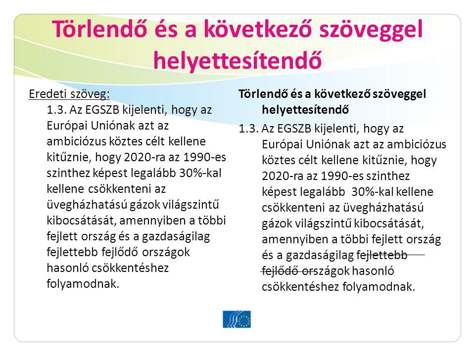 Törlendő és a következő szöveggel helyettesítendő Eredeti szöveg: 1.3. Az EGSZB kijelenti, hogy az Európai Uniónak azt az ambiciózus köztes célt kelle