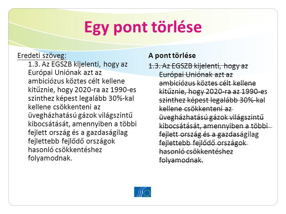 Egy pont törlése Eredeti szöveg: 1.3. Az EGSZB kijelenti, hogy az Európai Uniónak azt az ambiciózus köztes célt kellene kitűznie, hogy 2020-ra az 1990