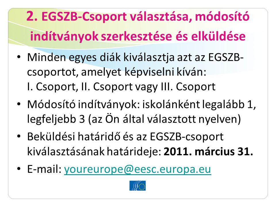 2. EGSZB-Csoport választása, módosító indítványok szerkesztése és elküldése Minden egyes diák kiválasztja azt az EGSZB- csoportot, amelyet képviselni