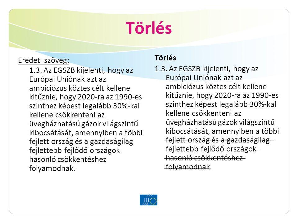 Törlés Eredeti szöveg: 1.3. Az EGSZB kijelenti, hogy az Európai Uniónak azt az ambiciózus köztes célt kellene kitűznie, hogy 2020-ra az 1990-es szinth