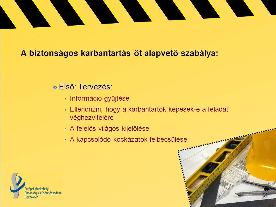 A biztonságos karbantartás öt alapvető szabálya: Első: Tervezés: Információ gyűjtése Ellenőrizni, hogy a karbantartók képesek-e a feladat véghezvitelére A felelős világos kijelölése A kapcsolódó kockázatok felbecsülése