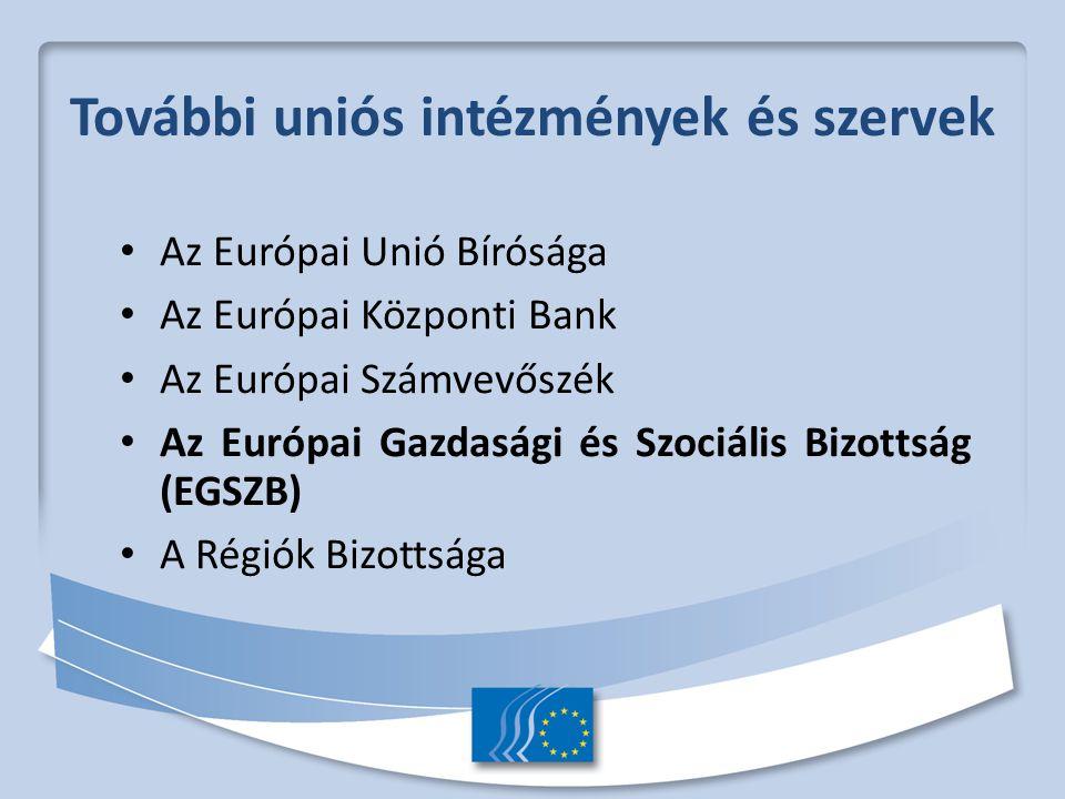 További uniós intézmények és szervek Az Európai Unió Bírósága Az Európai Központi Bank Az Európai Számvevőszék Az Európai Gazdasági és Szociális Bizottság (EGSZB) A Régiók Bizottsága