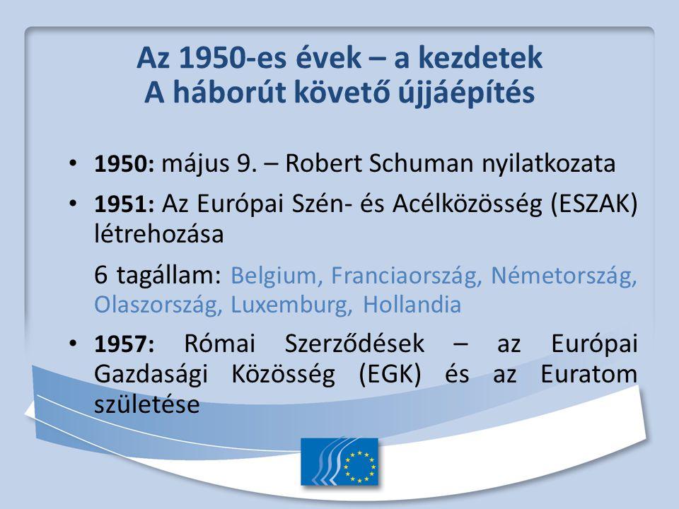 Az 1950-es évek – a kezdetek A háborút követő újjáépítés 1950: május 9.