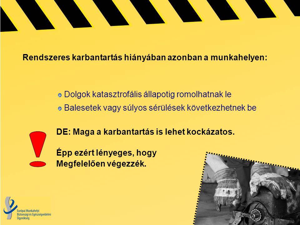 Rendszeres karbantartás hiányában azonban a munkahelyen: Dolgok katasztrofális állapotig romolhatnak le Balesetek vagy súlyos sérülések következhetnek be DE: Maga a karbantartás is lehet kockázatos.