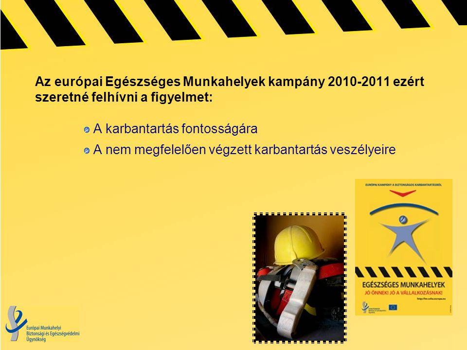 Az európai Egészséges Munkahelyek kampány 2010-2011 ezért szeretné felhívni a figyelmet: A karbantartás fontosságára A nem megfelelően végzett karbantartás veszélyeire