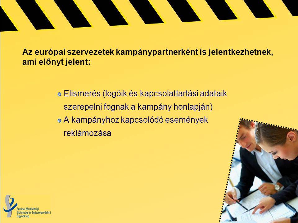 Az európai szervezetek kampánypartnerként is jelentkezhetnek, ami előnyt jelent: Elismerés (logóik és kapcsolattartási adataik szerepelni fognak a kampány honlapján) A kampányhoz kapcsolódó események reklámozása