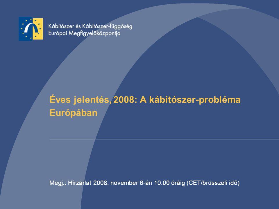 Éves jelentés, 2008: A kábítószer-probléma Európában Megj.: Hírzárlat 2008.