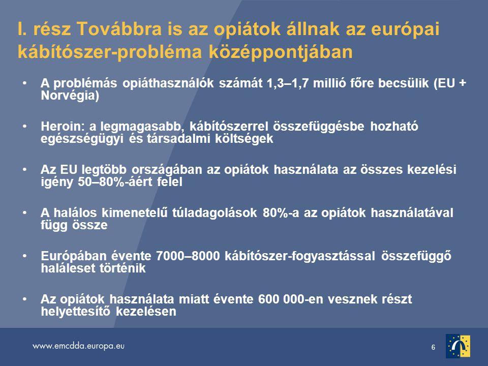 6 I. rész Továbbra is az opiátok állnak az európai kábítószer-probléma középpontjában A problémás opiáthasználók számát 1,3–1,7 millió főre becsülik (
