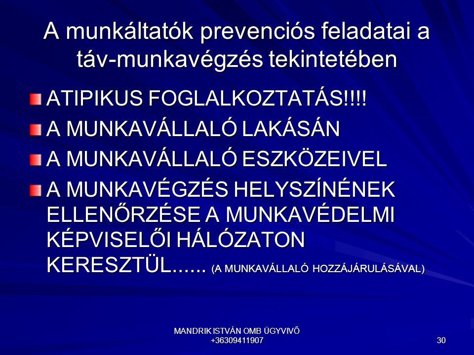 MANDRIK ISTVÁN OMB ÜGYVIVŐ +36309411907 30 A munkáltatók prevenciós feladatai a táv-munkavégzés tekintetében ATIPIKUS FOGLALKOZTATÁS!!!! A MUNKAVÁLLAL